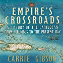 Empire's Crossroads: A History of the Caribbean from Columbus to the Present Day (       UNABRIDGED) by Carrie Gibson Narrated by Romy Nordlinger