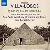 """Villa-Lobos: Symphony No. 10, """"Ameríndia"""""""