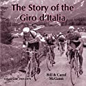 The Story of the Giro d'Italia: A Year-by-Year History of the Tour of Italy, Volume 1: 1909-1970 (       UNABRIDGED) by Bill McGann, Carol McGann Narrated by Wyntner Woody