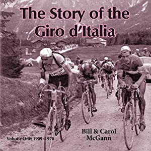 The Story of the Giro d'Italia: A Year-by-Year History of the Tour of Italy, Volume 1: 1909-1970 | [Bill McGann, Carol McGann]
