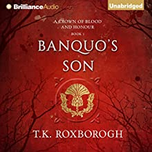 Banquo's Son: A Crown of Blood and Honour, Book 1 (       UNABRIDGED) by T. K. Roxborogh Narrated by Napoleon Ryan