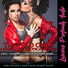 The Wild Ones: 5 Hardcore Erotica Stories | Livre audio Auteur(s) : Nora Wicked, Desiree Divine, Lanora Ryan Narrateur(s) : Nora Wicked, Desiree Divine, Logan Caine, Rebecca Wolfe, Cammie Cunning