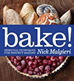 Bake!: Essential Techniques for Perfect Baking (1906868239) by Malgieri, Nick