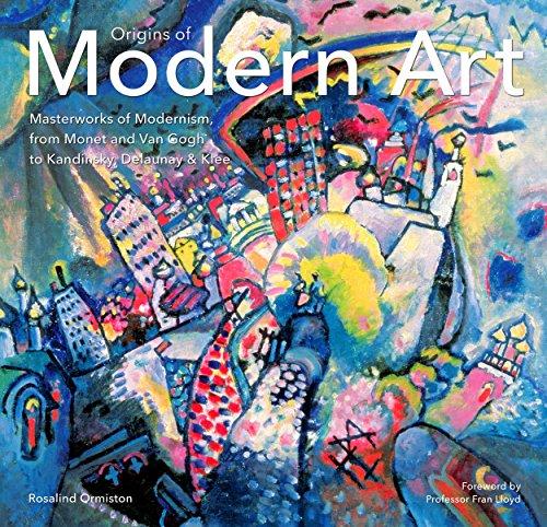 Origins of Modern Art: Masterworks of Modernism from Monet to Kandinsky, Delaunay, Turner & Klee
