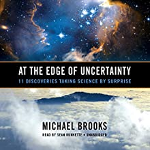 At the Edge of Uncertainty: 11 Discoveries Taking Science by Surprise (       UNABRIDGED) by Michael Brooks Narrated by Sean Runnette