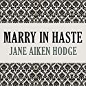 Marry in Haste (       UNABRIDGED) by Jane Aiken Hodge Narrated by Kristin Kalbli