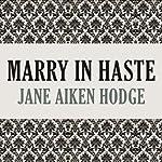 Marry in Haste | Jane Aiken Hodge