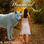 Hounded: Part 2 | K. Matthew