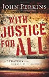 With Justice for All: A Strategy for Community Development (0830744959) by Perkins, John