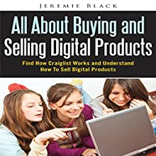 All About Buying and Selling Digital Products: Find How Craiglist Works and Understand How to Sell Digital Products (       UNABRIDGED) by Jeremie Black Narrated by Nancy Peterson