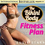 How To Lose Weight Fast: The Bikini Body Fitness Plan (How To Lose Weight Fast...The Bikini Body Plan Book 2)