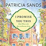I Promise You This: Love in Provence, Book 3 | Patricia Sands