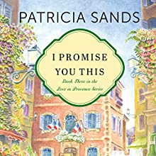 I Promise You This: Love in Provence, Book 3 Audiobook by Patricia Sands Narrated by Janet Metzger
