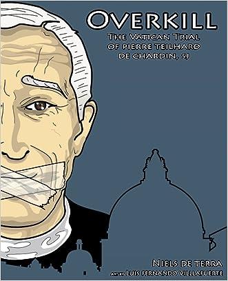 Overkill: The Vatican Trial of Pierre Teilhard de Chardin written by Niels de Terra