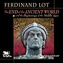The End of the Ancient World and the Beginnings of the Middle Ages (       UNABRIDGED) by Ferdinand Lot Narrated by Charlton Griffin
