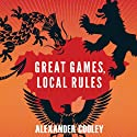 Great Games, Local Rules: The New Great Power Contest in Central Asia  (       UNABRIDGED) by Alexander Cooley  Narrated by Mark Ashby