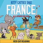Kitty Catties Take France: An Illustrated Kids Guide Hörbuch von  Red Cat Reading Gesprochen von:  Red Cat Reading