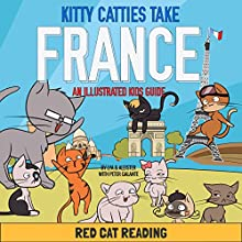 Kitty Catties Take France: An Illustrated Kids Guide Audiobook by  Red Cat Reading Narrated by  Red Cat Reading