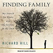 Finding Family: My Search for Roots and the Secrets in My DNA Audiobook by Richard Hill Narrated by David Colacci