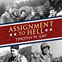 Assignment to Hell: The War Against Nazi Germany with Correspondents Walter Cronkite, Andy Rooney, A.J. Liebling, Homer Bigart, and Hal Boyle (       UNABRIDGED) by Timothy M. Gay Narrated by Walter Dixon