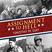 Assignment to Hell: The War Against Nazi Germany with Correspondents Walter Cronkite, Andy Rooney, A.J. Liebling, Homer Bigart, and Hal Boyle | [Timothy M. Gay]