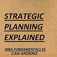 Strategic Planning Explained: MBA Fundamentals: Things You Will Learn in a Business School, Book 3 (       UNABRIDGED) by Can Akdeniz Narrated by Saethon Williams