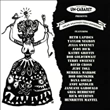 Freak Weather Feels Different  by Un-Cabaret Narrated by Beth Lapides, Janeane Garofalo, Bobcat Goldthwait, Greg Behrendt