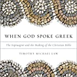 When God Spoke Greek: The Septuagint and the Making of the Christian Bible | Timothy Michael Law