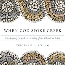 When God Spoke Greek: The Septuagint and the Making of the Christian Bible (       UNABRIDGED) by Timothy Michael Law Narrated by Stephen McLaughlin