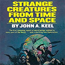 Strange Creatures From Time and Space (       UNABRIDGED) by John A. Keel Narrated by Pete Ferrand