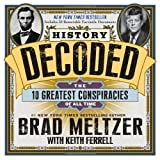 History Decoded: The 10 Greatest Conspiracies of All Time by Meltzer, Brad, Ferrell, Keith (2013) Hardcover