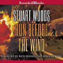 Run Before the Wind Audiobook by Stuart Woods Narrated by Rick Holmes, John Keating