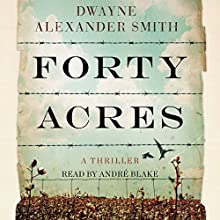 Forty Acres (       UNABRIDGED) by Dwayne Alexander Smith Narrated by Andre Blake