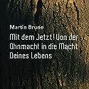 Mit dem Jetzt! von der Ohnmacht in die Macht Deines Lebens Hörbuch von Martin Brune Gesprochen von: Martin Brune