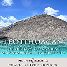 Teotihuacan: The History of Ancient Mesoamerica's Largest City (       UNABRIDGED) by Dr. Jesse Harasta, Charles River Editors Narrated by Michael Gilboe