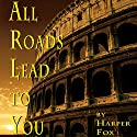 All Roads Lead To You Audiobook by Harper Fox Narrated by Tim Gilbert