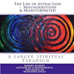 The Law of Attraction - Misunderstood & Misinterpreted | Robert Burney