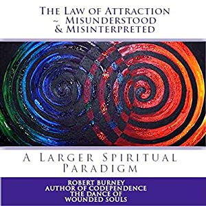 The Law of Attraction - Misunderstood & Misinterpreted Audiobook
