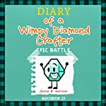 Diary of a Wimpy Diamond Crafter: Epic Battle: Diary of a Wimpy Collection, Book 13 | Justin B. Harrison