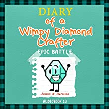 Diary of a Wimpy Diamond Crafter: Epic Battle: Diary of a Wimpy Collection, Book 13 (       UNABRIDGED) by Justin B. Harrison Narrated by Ryan DeRemer
