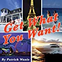 Get What You Want! (       UNABRIDGED) by Patrick Wanis Narrated by Patrick Wanis