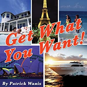 Get What You Want! | [Patrick Wanis]