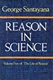 Reason in Science (Volume Five of the Life of Reason) (v. 5) (0486244393) by Santayana, George