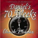 Daniel's 70 Weeks: Profiles in Prophecy   Chuck Missler