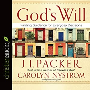 God's Will: Finding Guidance for Everyday Decisions | [J. I. Packer, Carolyn Nystrom]