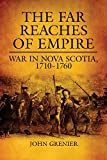 The Far Reaches of Empire: War in Nova Scotia, 1710–1760 (Campaigns and Commanders Series)