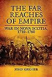 "John Grenier, ""The Far Reaches of Empire: War in Nova Scotia, 1710-1760"" (University of Oklahoma Press, 2008)"