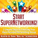 Start SuperNetworking!: 5 Simple Steps to Creating Your Own Personal Networking Group (       UNABRIDGED) by Keith Schreiter, Tom