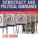 Democracy and Political Ignorance: Why Smaller Government Is Smarter, Second Edition Audiobook by Ilya Somin Narrated by Peter Lerman