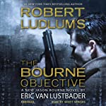 Robert Ludlum's The Bourne Objective (       ABRIDGED) by Eric Van Lustbader Narrated by Scott Sowers